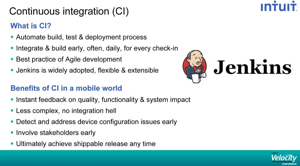 Agile development Jenkins is widely adopted, flexible & extensible Benefits of CI in a mobile world Instant feedback