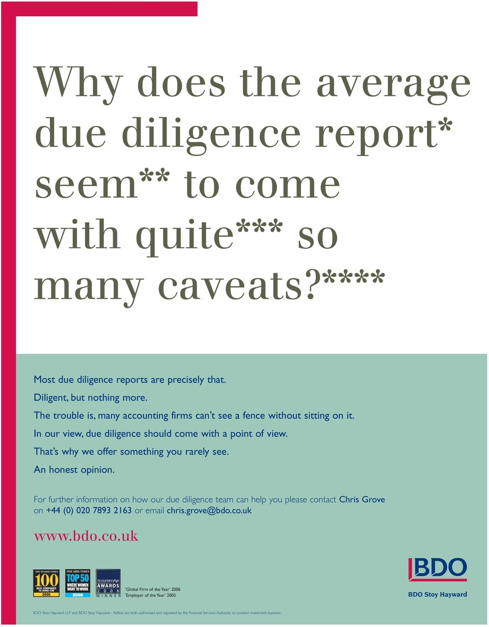 An honest opinion. For further information on how our due diligence team can help you please con