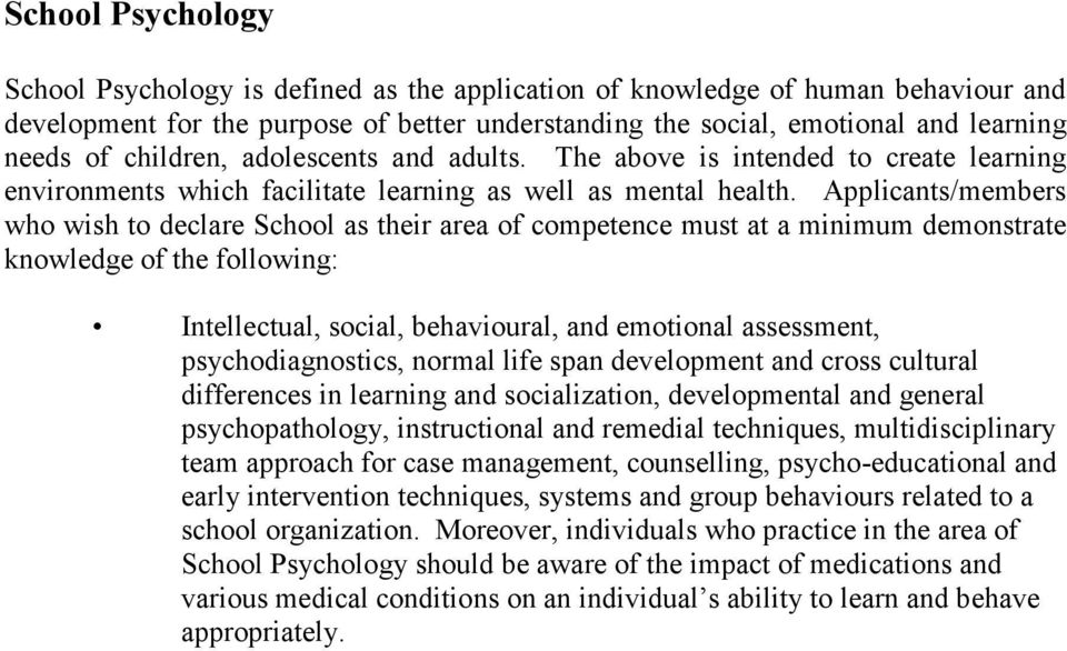 Applicants/members who wish to declare School as their area of competence must at a minimum demonstrate knowledge of the following: Intellectual, social, behavioural, and emotional assessment,