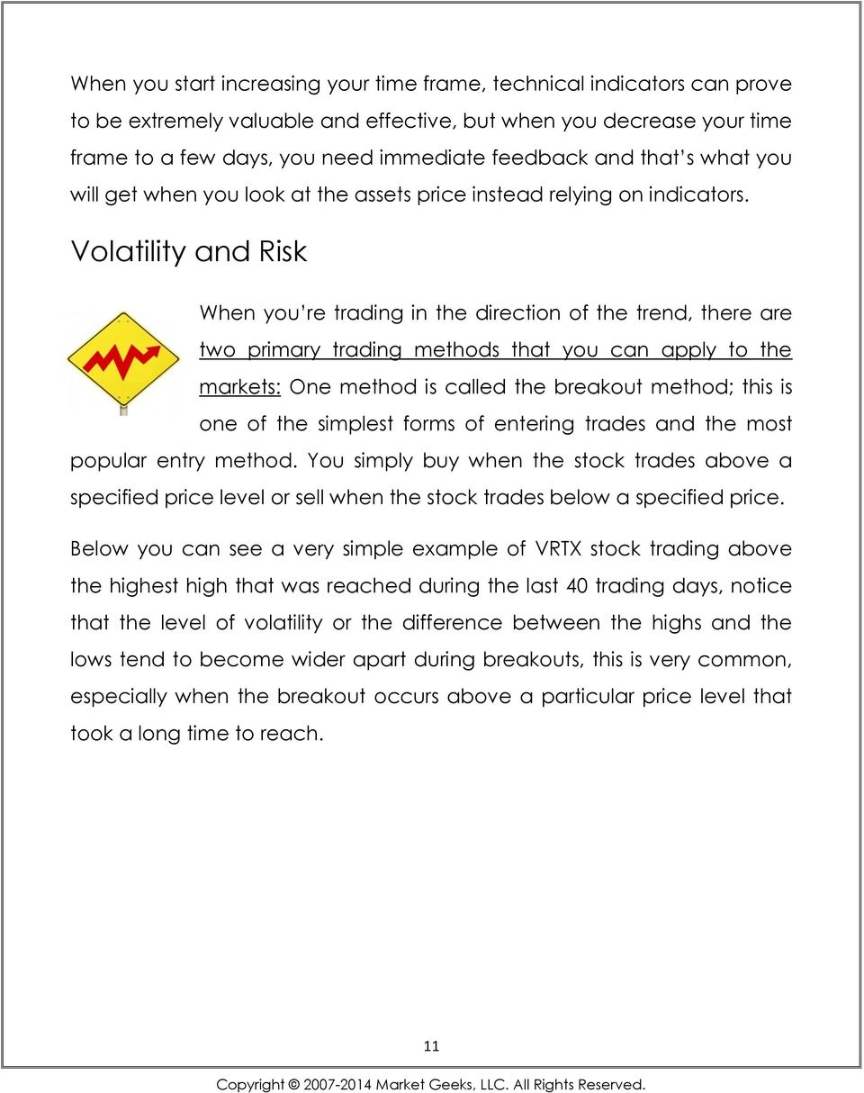 Volatility and Risk When you re trading in the direction of the trend, there are two primary trading methods that you can apply to the markets: One method is called the breakout method; this is one