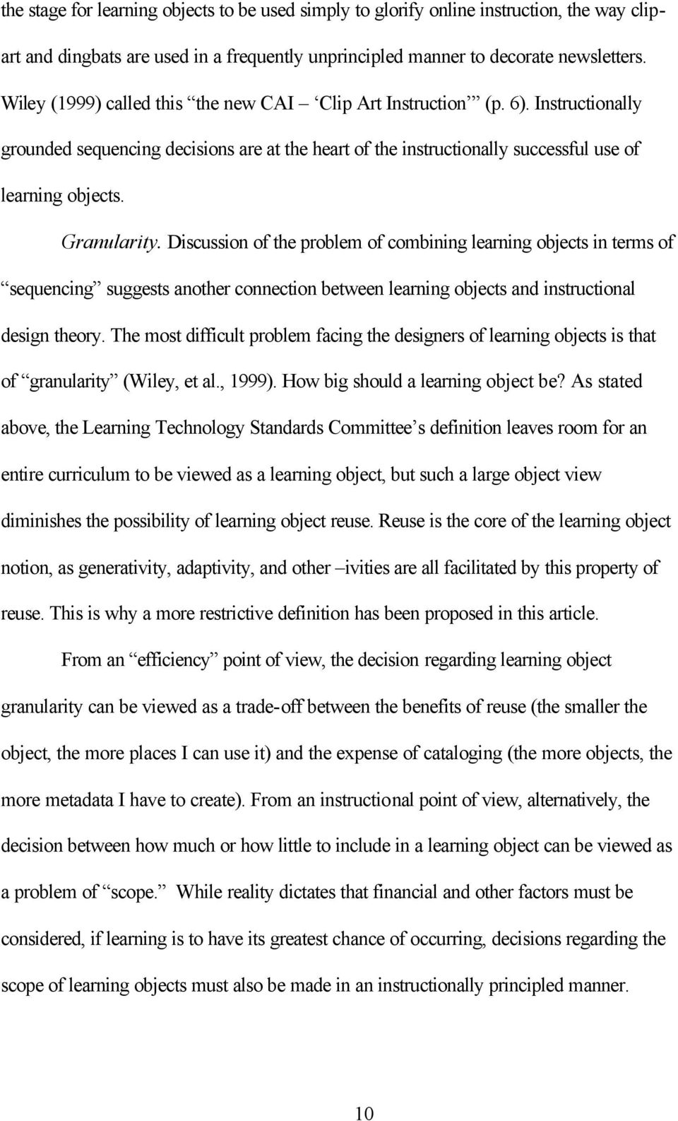 Discussion of the problem of combining learning objects in terms of sequencing suggests another connection between learning objects and instructional design theory.