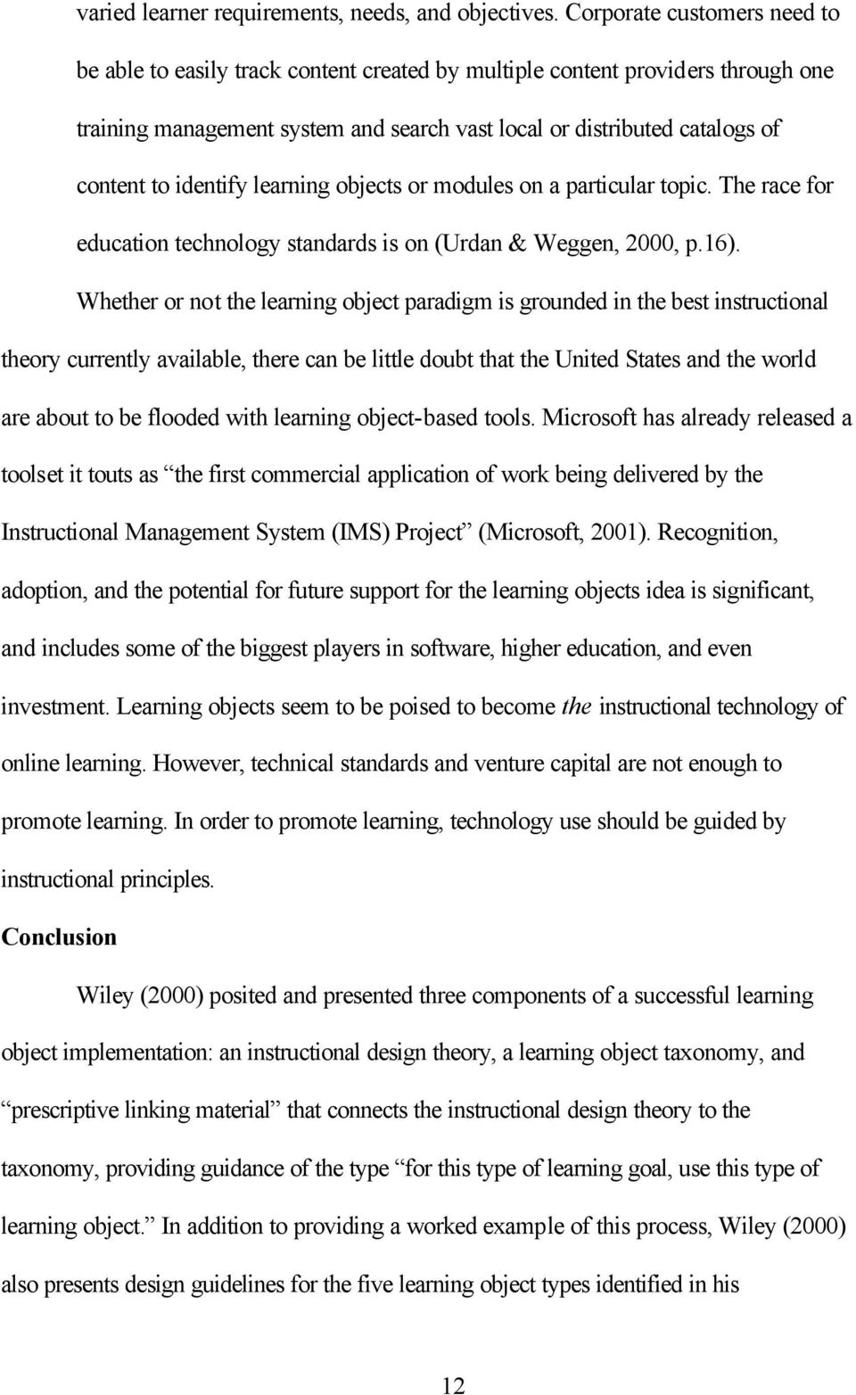 identify learning objects or modules on a particular topic. The race for education technology standards is on (Urdan & Weggen, 2000, p.16).