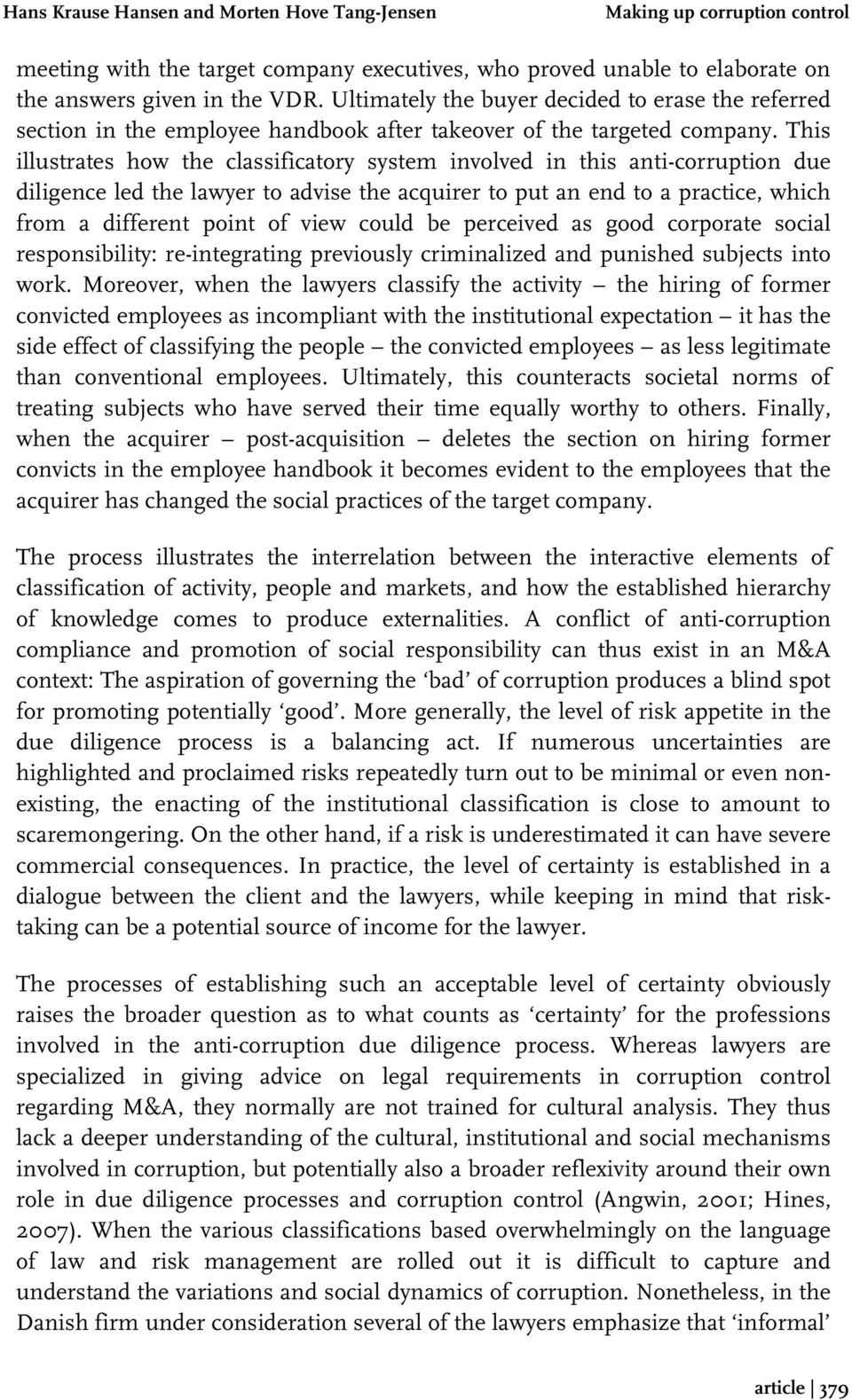 This illustrates how the classificatory system involved in this anti-corruption due diligence led the lawyer to advise the acquirer to put an end to a practice, which from a different point of view