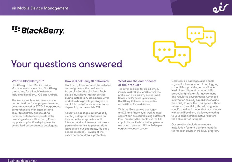 corporate data on a single device. BlackBerry 10 also supports application deployment to centralised corporate app catalogues. How is BlackBerry 10 delivered?