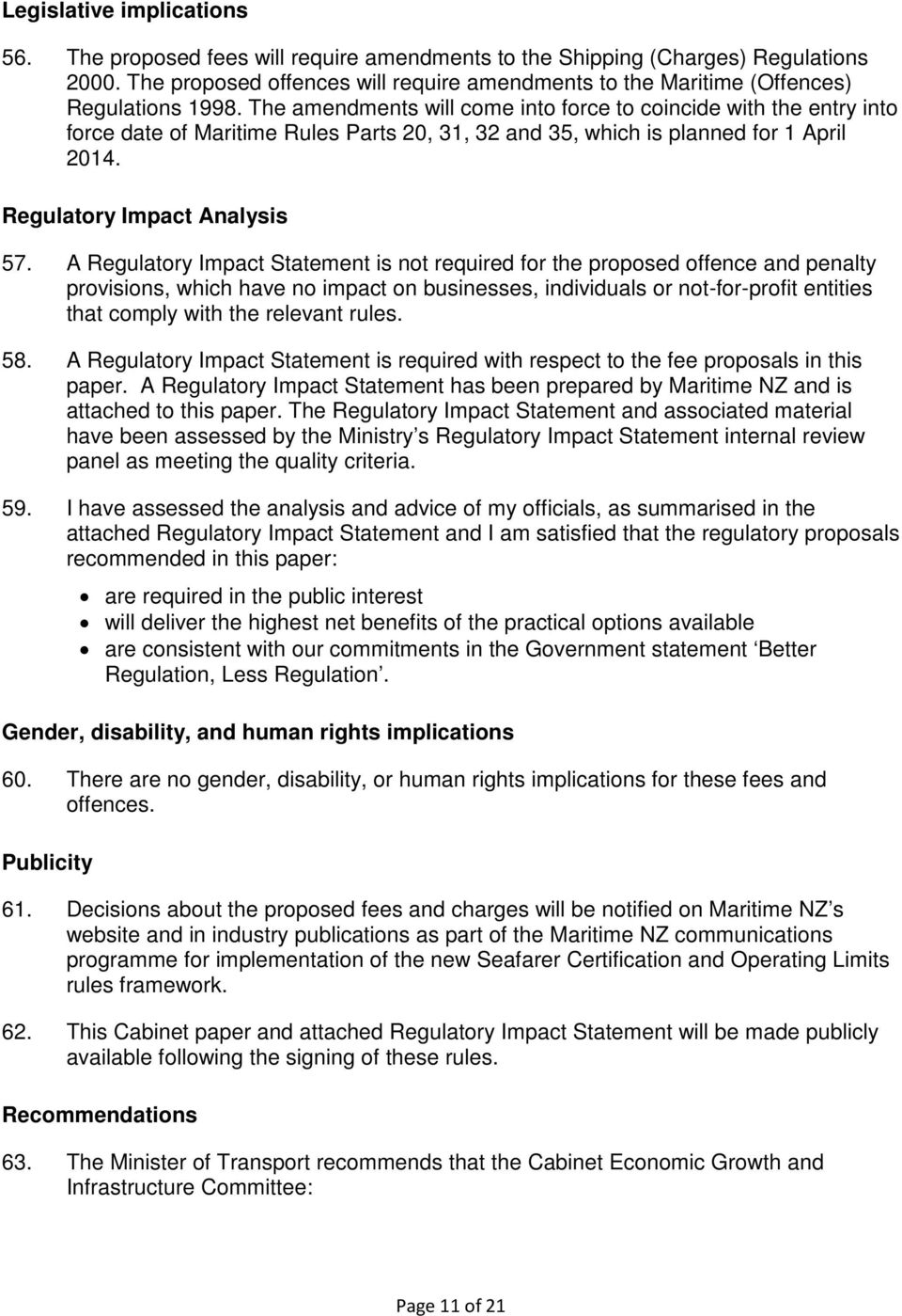 The amendments will come into force to coincide with the entry into force date of Maritime Rules Parts 20, 31, 32 and 35, which is planned for 1 April 2014. Regulatory Impact Analysis 57.
