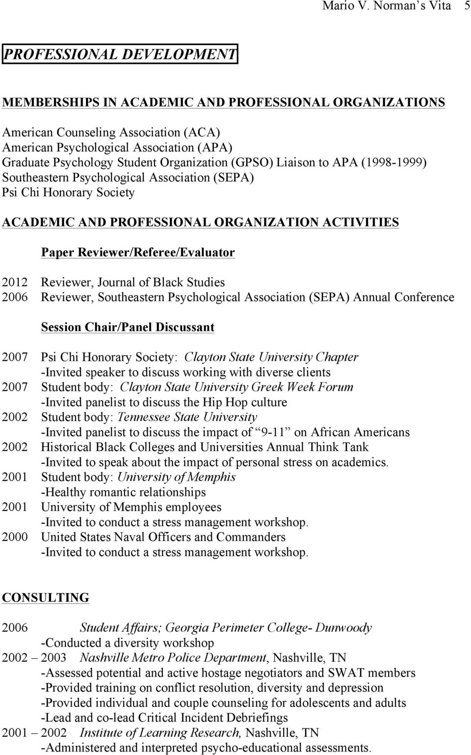 Student Organization (GPSO) Liaison to APA (1998-1999) Southeastern Psychological Association (SEPA) Psi Chi Honorary Society ACADEMIC AND PROFESSIONAL ORGANIZATION ACTIVITIES Paper