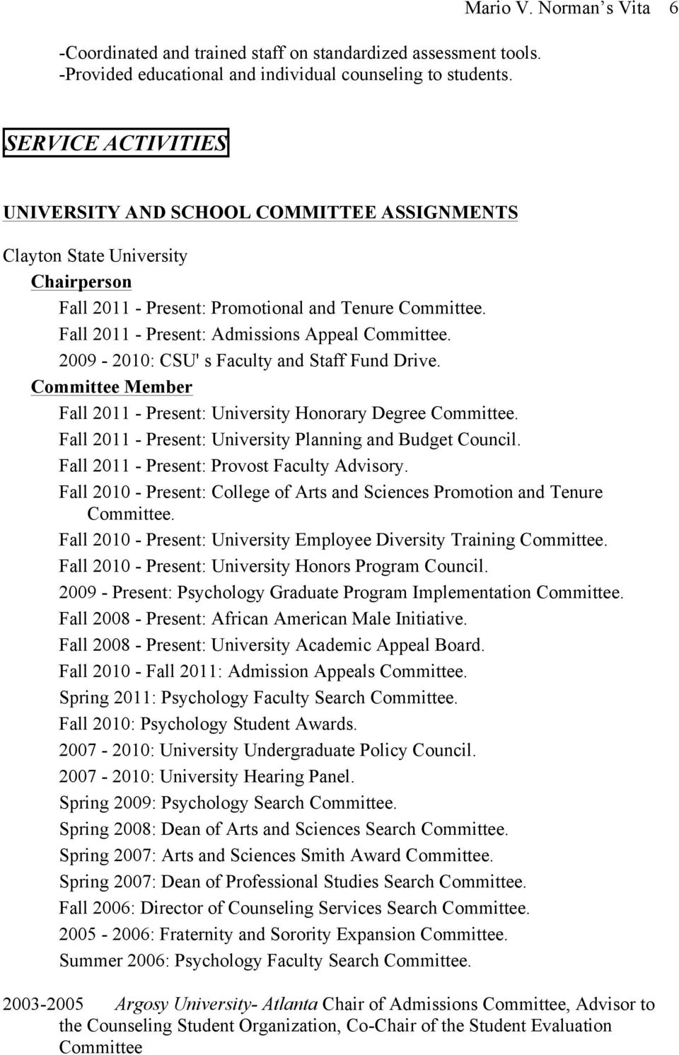 2009-2010: CSU' s Faculty and Staff Fund Drive. Committee Member Fall 2011 - Present: University Honorary Degree Committee. Fall 2011 - Present: University Planning and Budget Council.