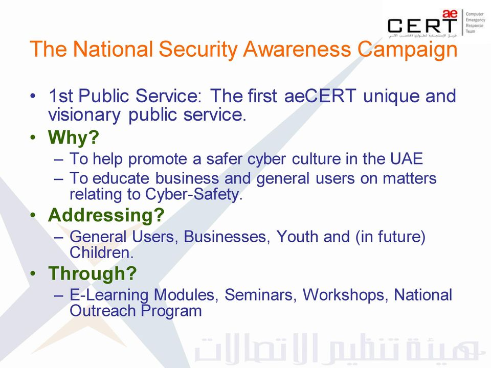 To help promote a safer cyber culture in the UAE To educate business and general users on matters