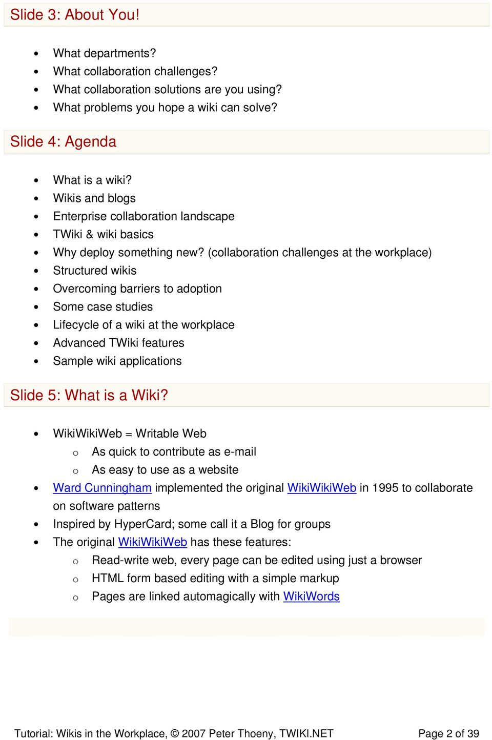 (collaboration challenges at the workplace) Structured wikis Overcoming barriers to adoption Some case studies Lifecycle of a wiki at the workplace Advanced TWiki features Sample wiki applications