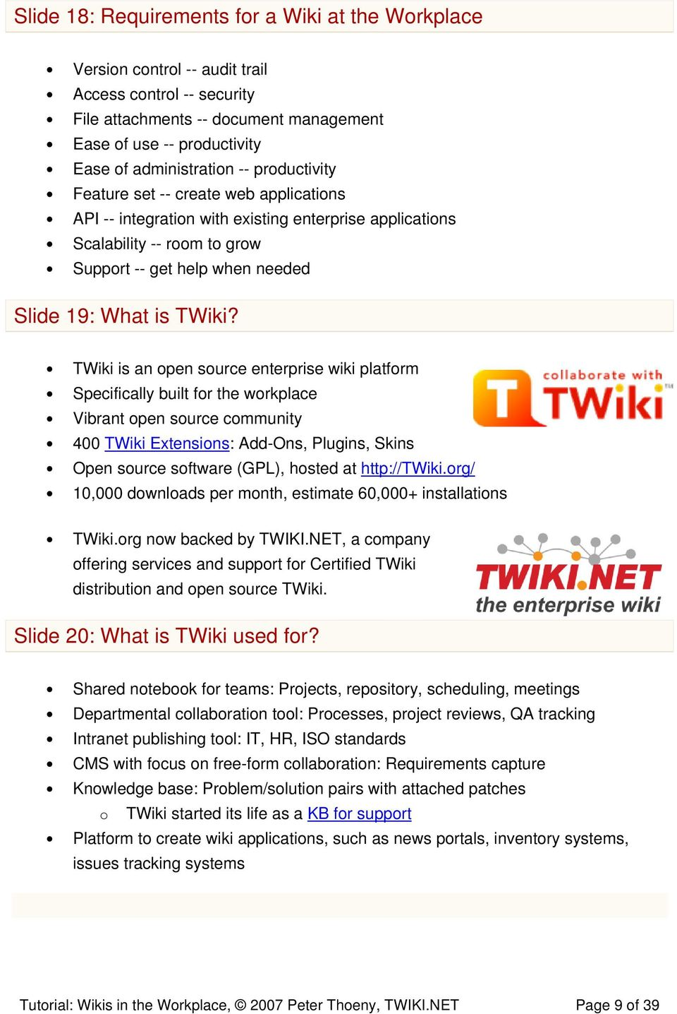 TWiki is an open source enterprise wiki platform Specifically built for the workplace Vibrant open source community 400 TWiki Extensions: Add-Ons, Plugins, Skins Open source software (GPL), hosted at