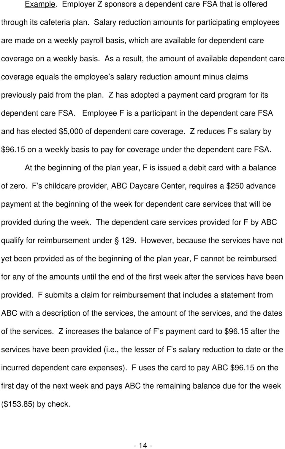 As a result, the amount of available dependent care coverage equals the employee s salary reduction amount minus claims previously paid from the plan.