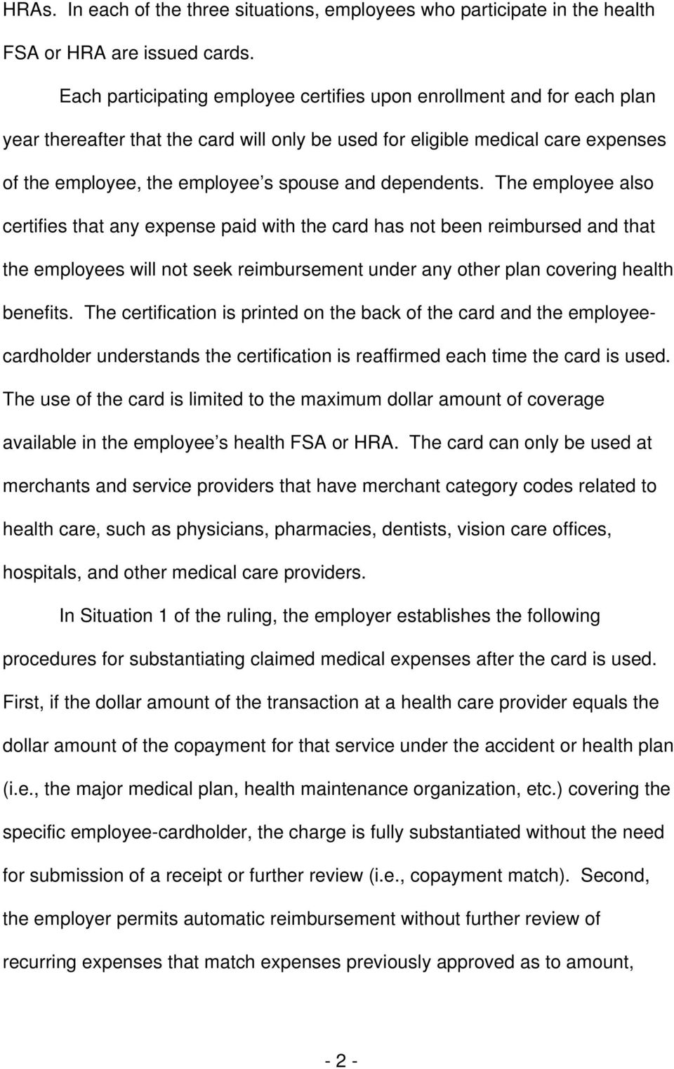 dependents. The employee also certifies that any expense paid with the card has not been reimbursed and that the employees will not seek reimbursement under any other plan covering health benefits.