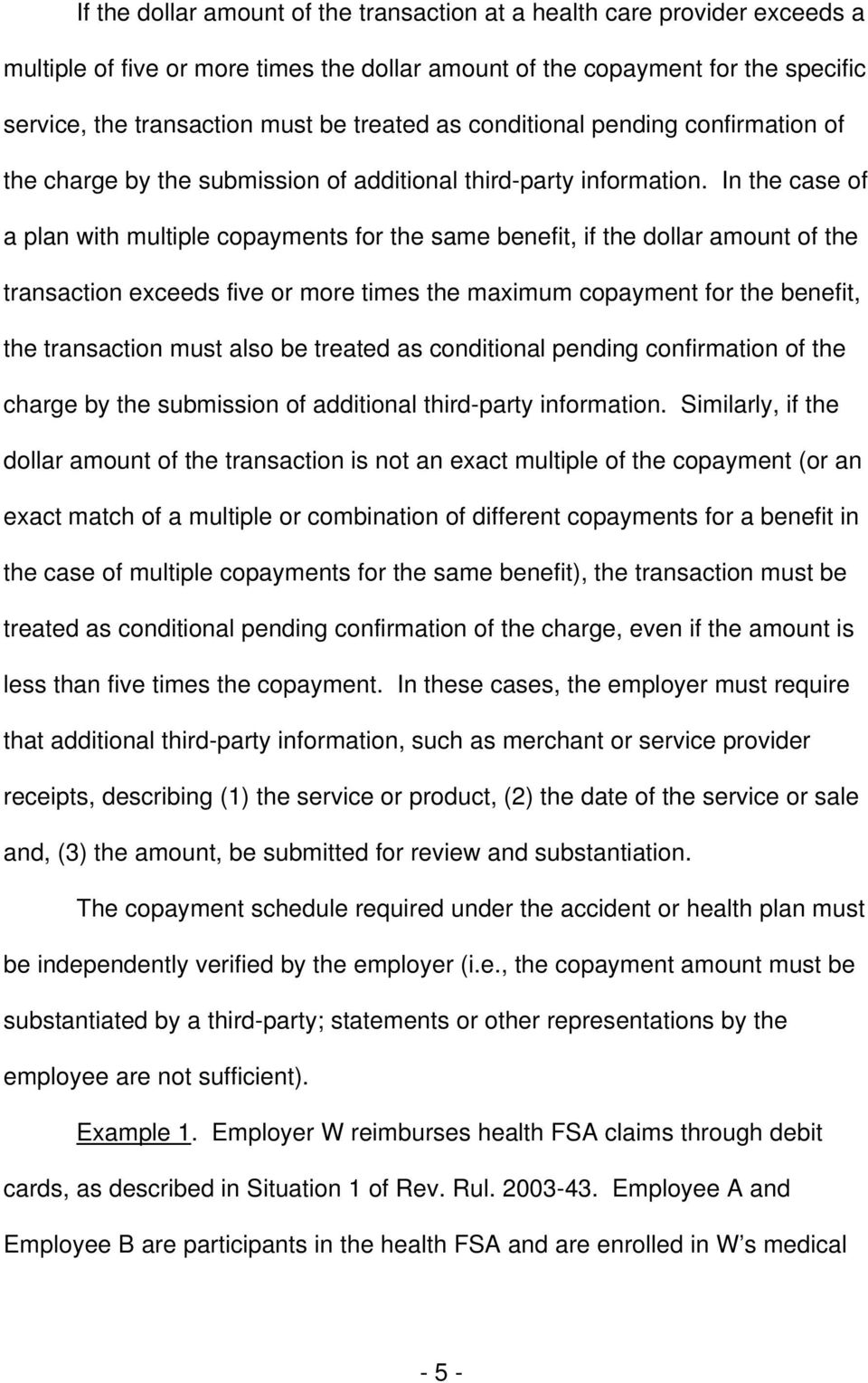 In the case of a plan with multiple copayments for the same benefit, if the dollar amount of the transaction exceeds five or more times the maximum copayment for the benefit, the transaction must