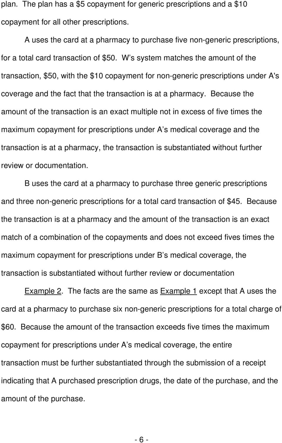 W s system matches the amount of the transaction, $50, with the $10 copayment for non-generic prescriptions under A's coverage and the fact that the transaction is at a pharmacy.