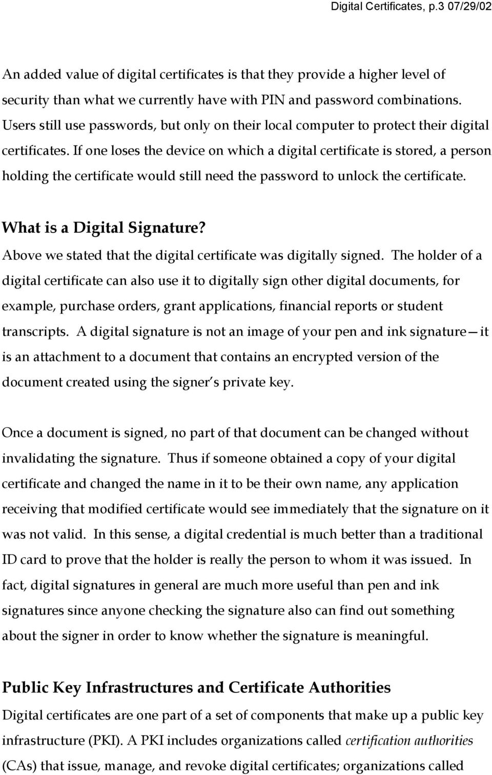 If one loses the device on which a digital certificate is stored, a person holding the certificate would still need the password to unlock the certificate. What is a Digital Signature?