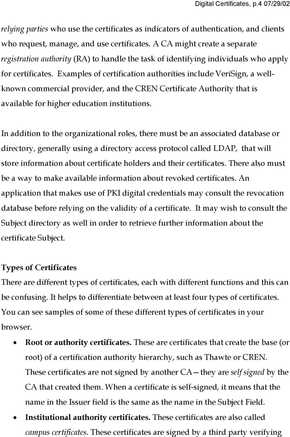 Examples of certification authorities include VeriSign, a wellknown commercial provider, and the CREN Certificate Authority that is available for higher education institutions.