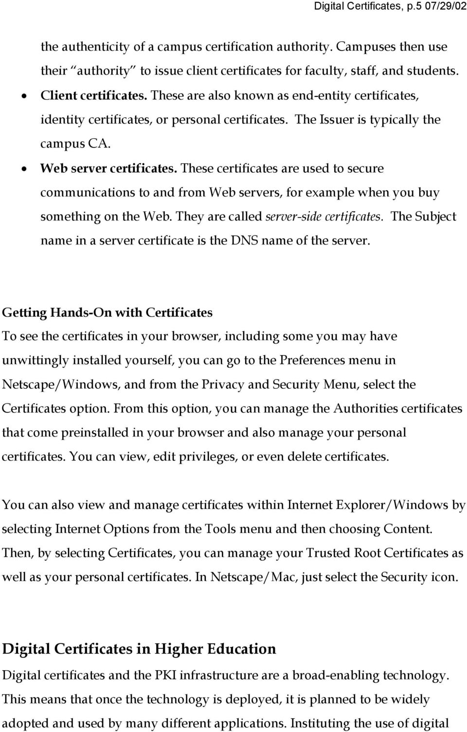These certificates are used to secure communications to and from Web servers, for example when you buy something on the Web. They are called server-side certificates.
