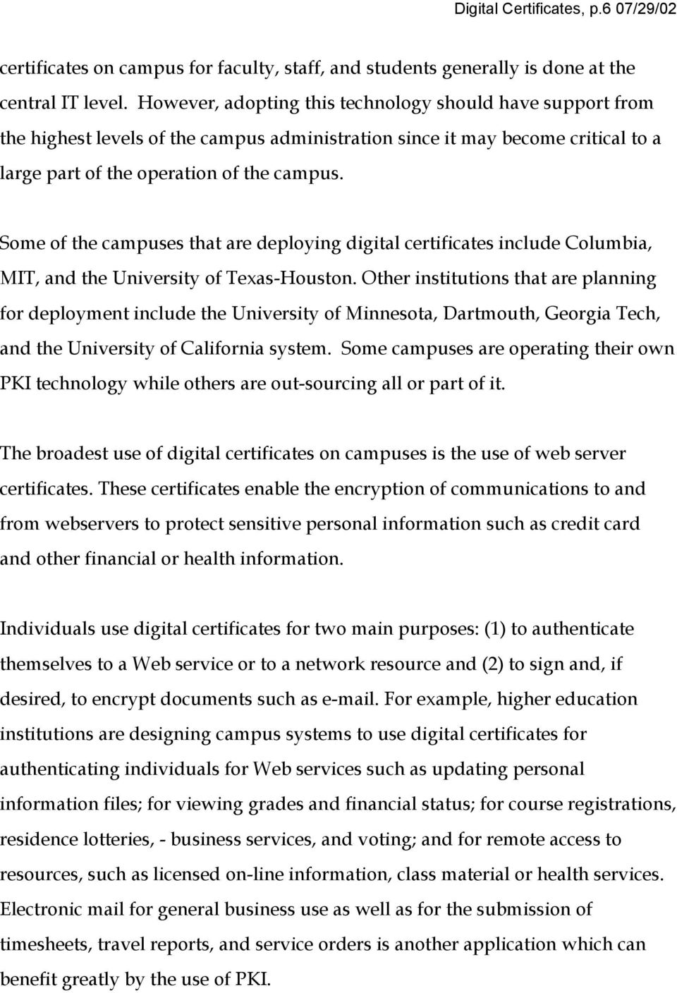 Some of the campuses that are deploying digital certificates include Columbia, MIT, and the University of Texas-Houston.