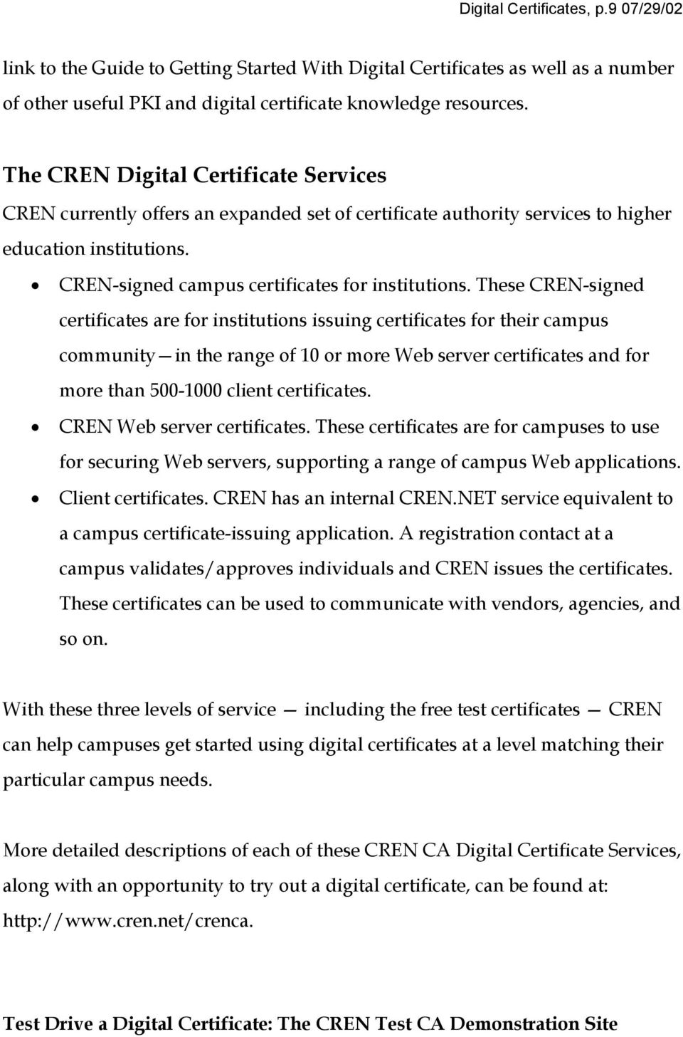 These CREN-signed certificates are for institutions issuing certificates for their campus community in the range of 10 or more Web server certificates and for more than 500-1000 client certificates.