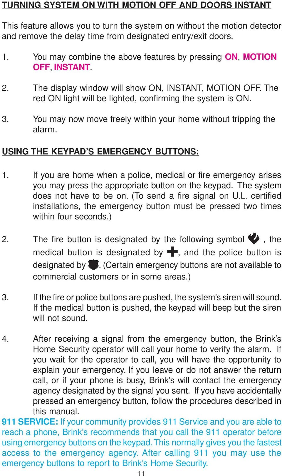You may now move freely within your home without tripping the alarm. USING THE KEYPAD S EMERGENCY BUTTONS: 1.