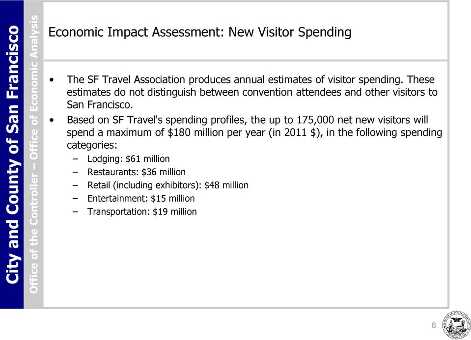 Based on SF Travel's spending profiles, the up to 175,000 net new visitors will spend a maximum of $180 million per year (in 2011 $),