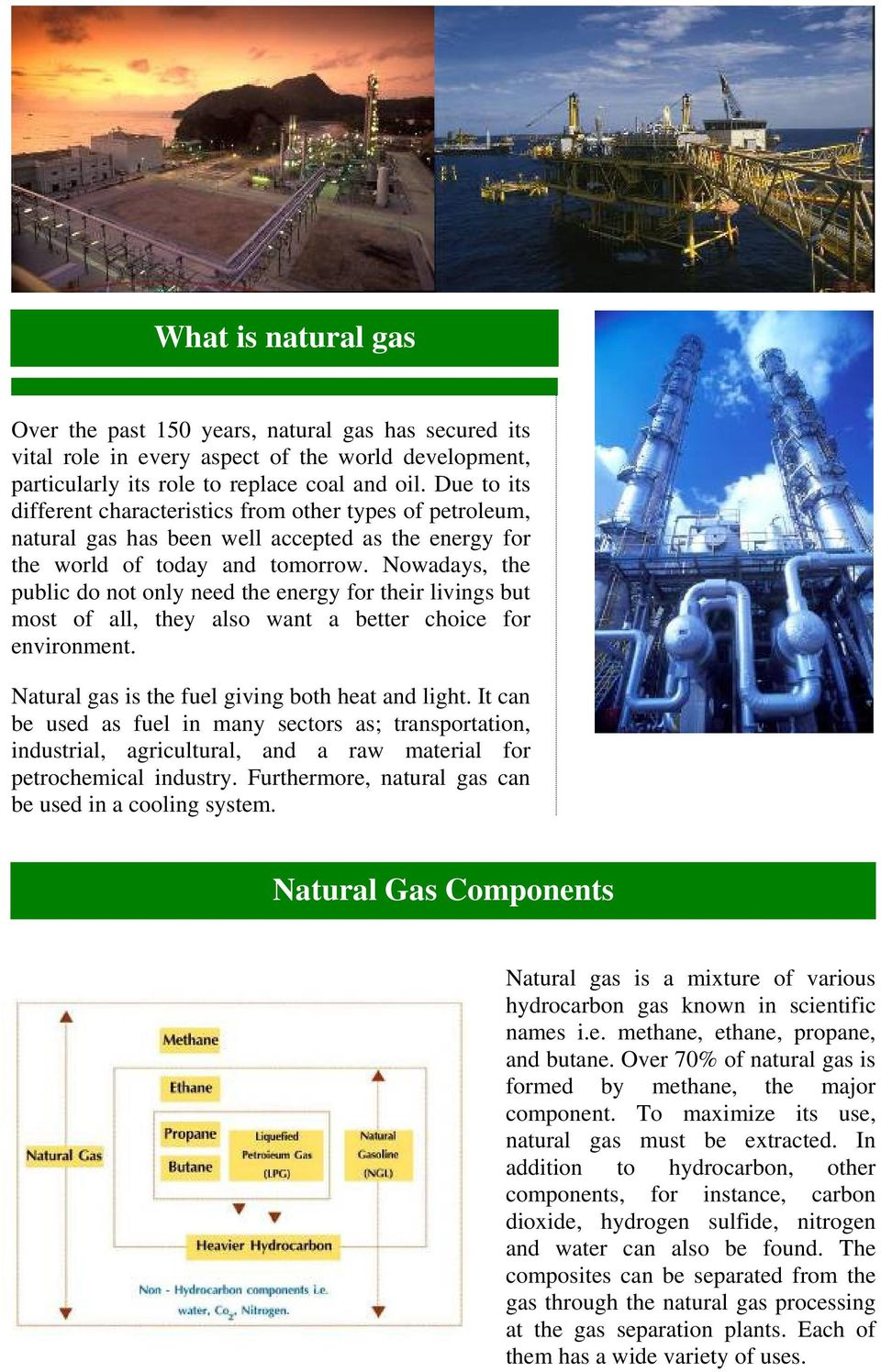 Nowadays, the public do not only need the energy for their livings but most of all, they also want a better choice for environment. Natural gas is the fuel giving both heat and light.