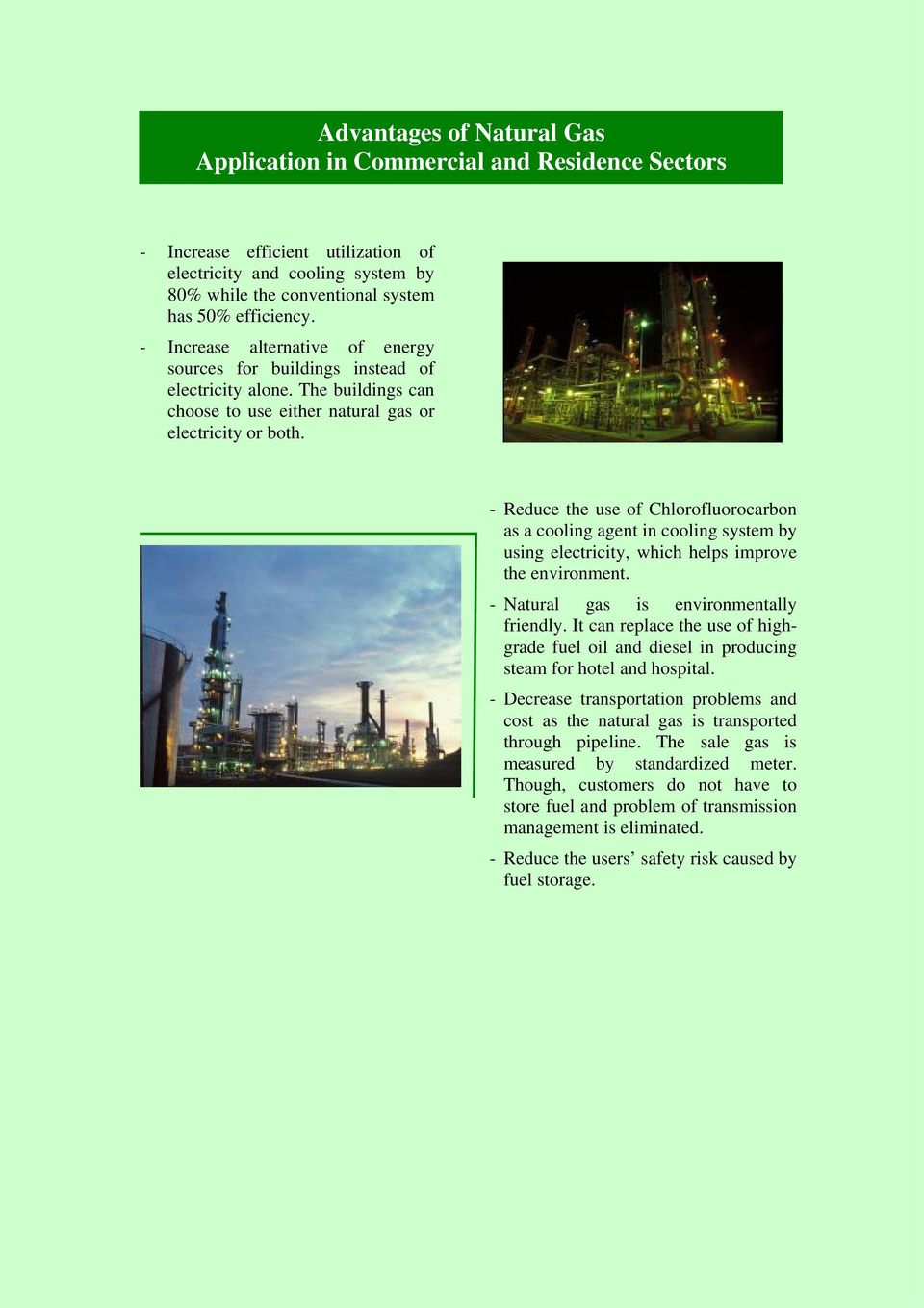 - Reduce the use of Chlorofluorocarbon as a cooling agent in cooling system by using electricity, which helps improve the environment. - Natural gas is environmentally friendly.