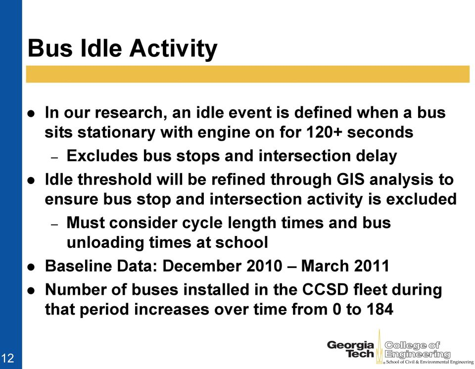 intersection activity is excluded Must consider cycle length times and bus unloading times at school Baseline Data: