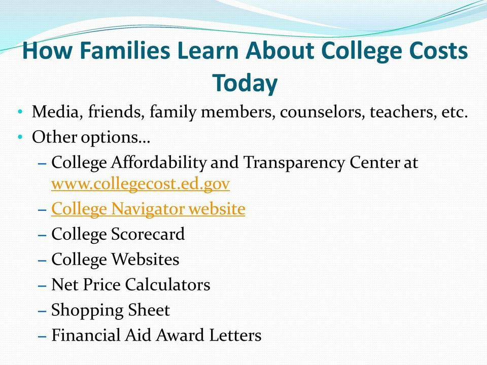 Other options College Affordability and Transparency Center at www.collegecost.