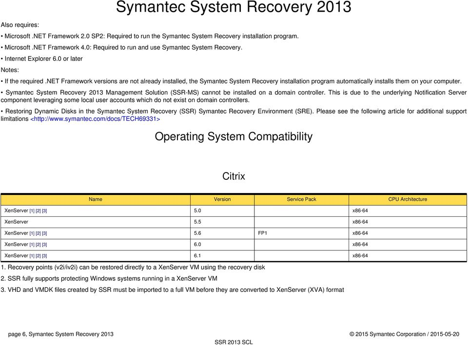 net Framework versions are not already installed, the Symantec System Recovery installation program automatically installs them on your computer.