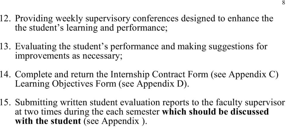 Complete and return the Internship Contract Form (see Appendix C) Learning Objectives Form (see Appendix D). 15.