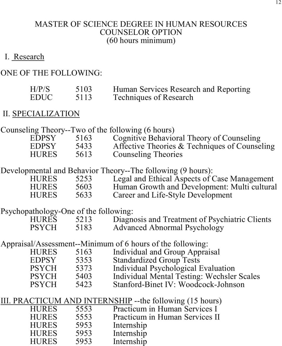 Counseling Theories Developmental and Behavior Theory--The following (9 hours): HURES 5253 Legal and Ethical Aspects of Case Management HURES 5603 Human Growth and Development: Multi cultural HURES