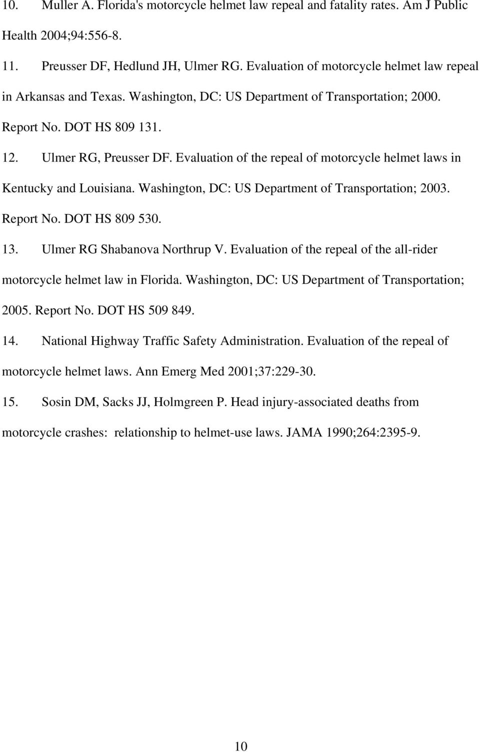 Evaluation of the repeal of motorcycle helmet laws in Kentucky and Louisiana. Washington, DC: US Department of Transportation; 2003. Report No. DOT HS 809 530. 13. Ulmer RG Shabanova Northrup V.