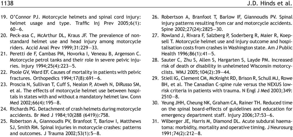 Motorcycle petrol tanks and their role in severe pelvic injuries. Injury 1994;25(4):223 5. 22. Poole GV, Ward EF. Causes of mortality in patients with pelvic fractures. Orthopedics 1994;17(8):691 6.