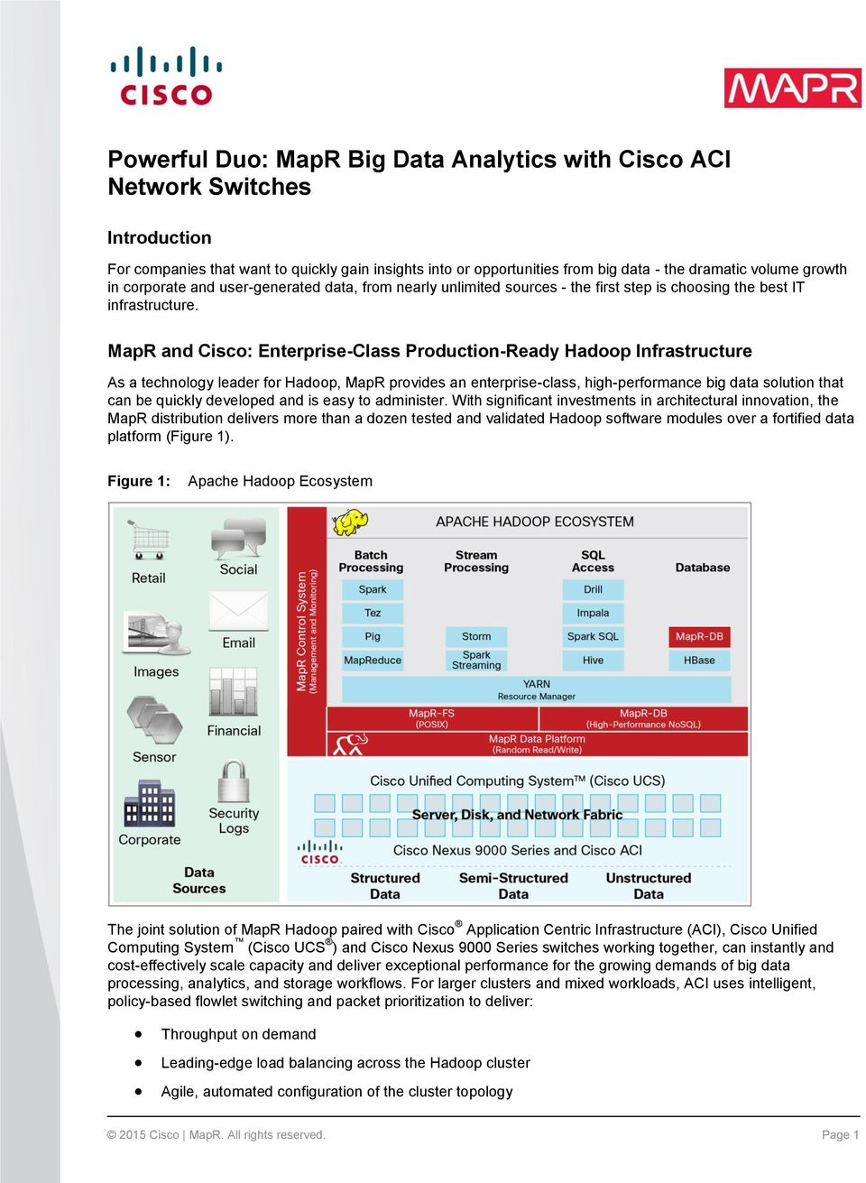 MapR and Cisco: Enterprise-Class Production-Ready Hadoop Infrastructure As a technology leader for Hadoop, MapR provides an enterprise-class, high-performance big data solution that can be quickly