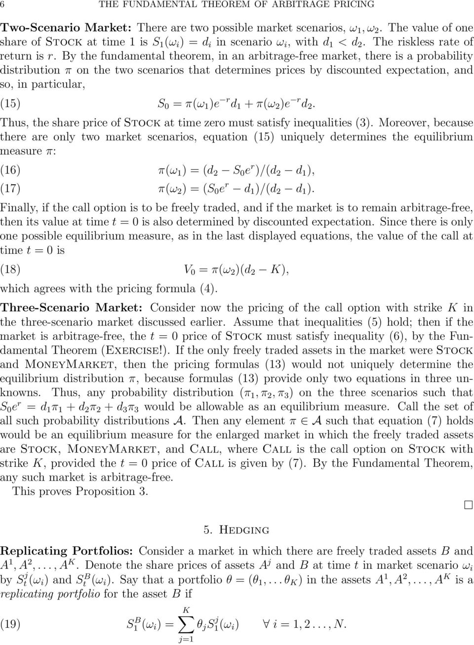 By the fundamental theorem, in an arbitrage-free market, there is a probability distribution π on the two scenarios that determines prices by discounted expectation, and so, in particular, (15) S 0 =