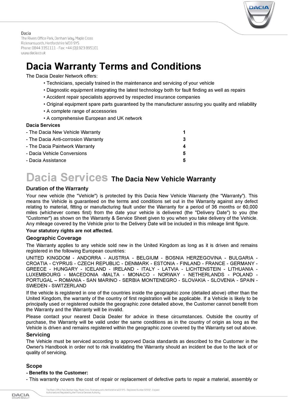 quality and reliability A complete range of accessories A comprehensive European and UK network Dacia Services - The Dacia New Vehicle Warranty 1 - The Dacia Anti-corrosion Warranty 3 - The Dacia