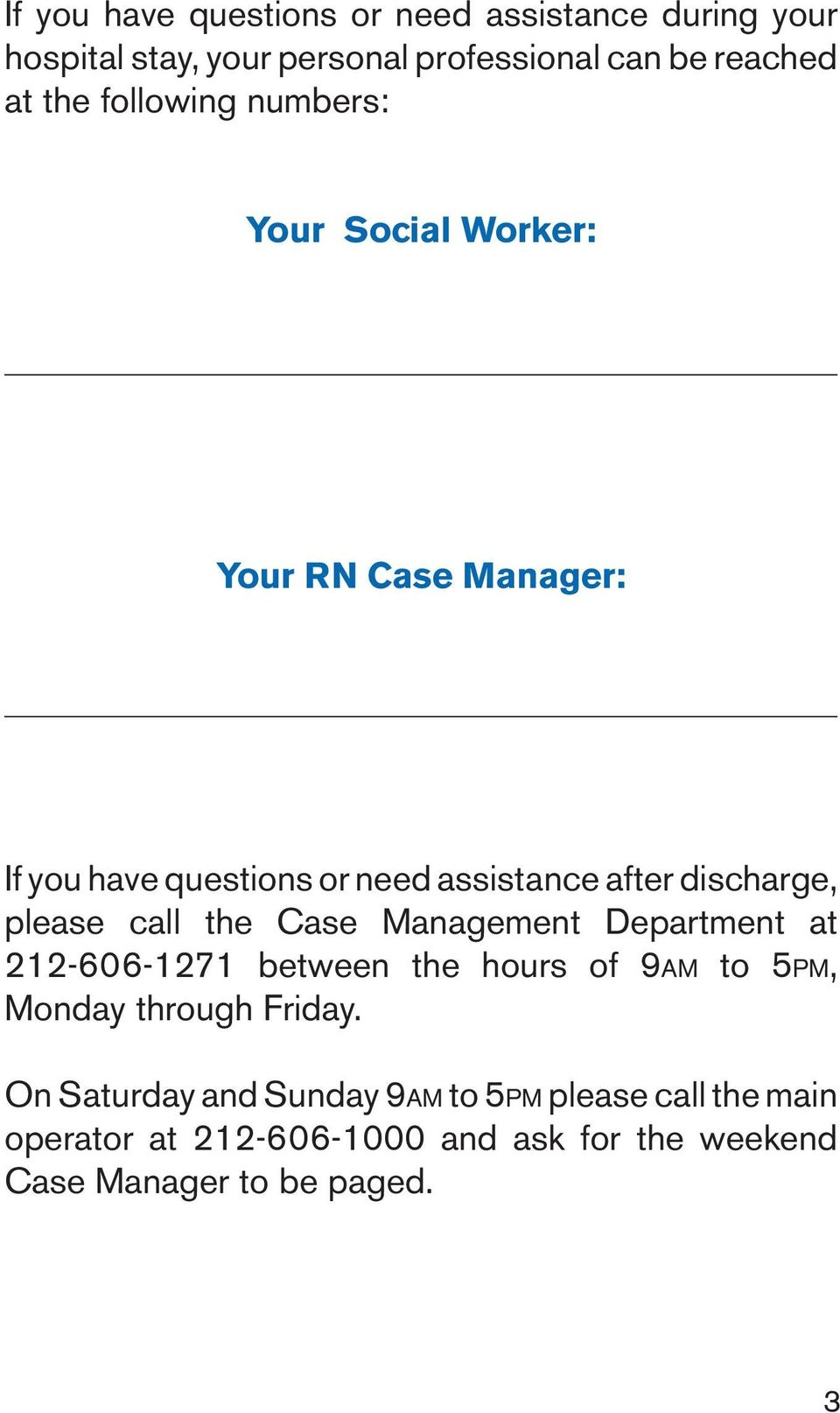 please call the Case Management Department at 212-606-1271 between the hours of 9a m to 5p m, Monday through Friday.