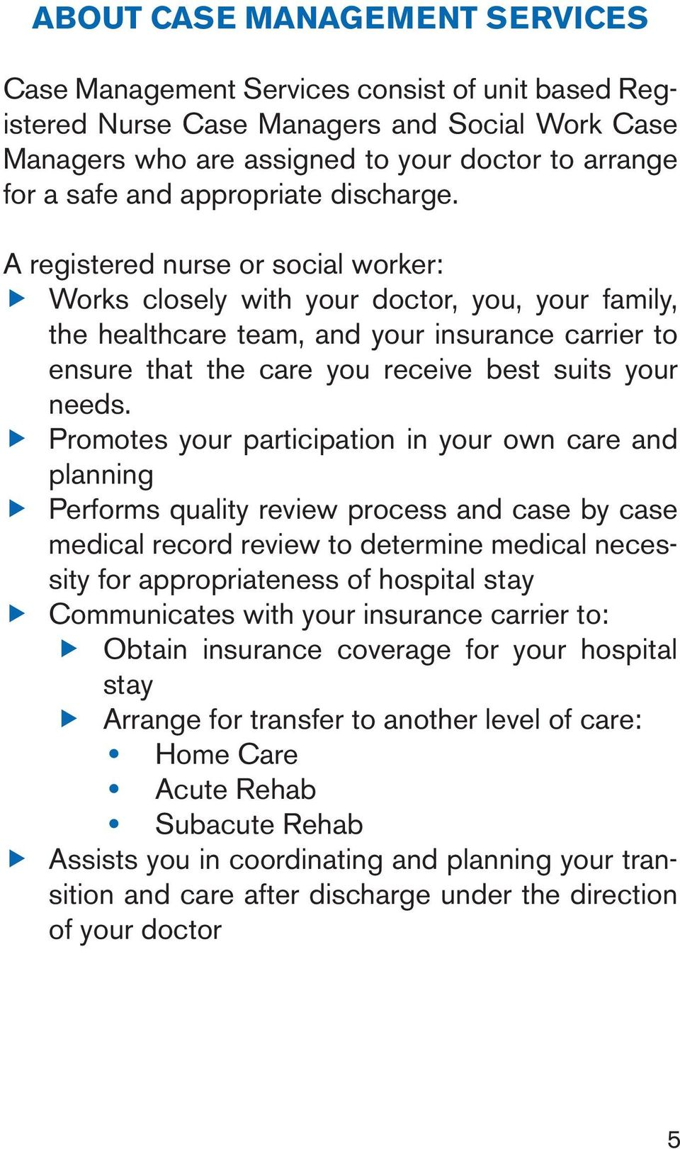 A registered nurse or social worker: Works closely with your doctor, you, your family, the healthcare team, and your insurance carrier to ensure that the care you receive best suits your needs.