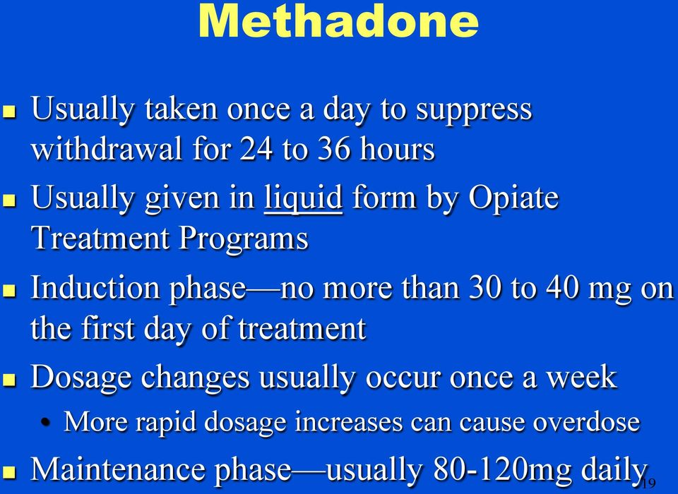 than 30 to 40 mg on the first day of treatment n Dosage changes usually occur once a