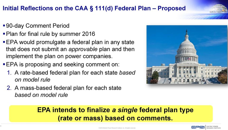 EPA is proposing and seeking comment on: 1. A rate-based federal plan for each state based on model rule 2.