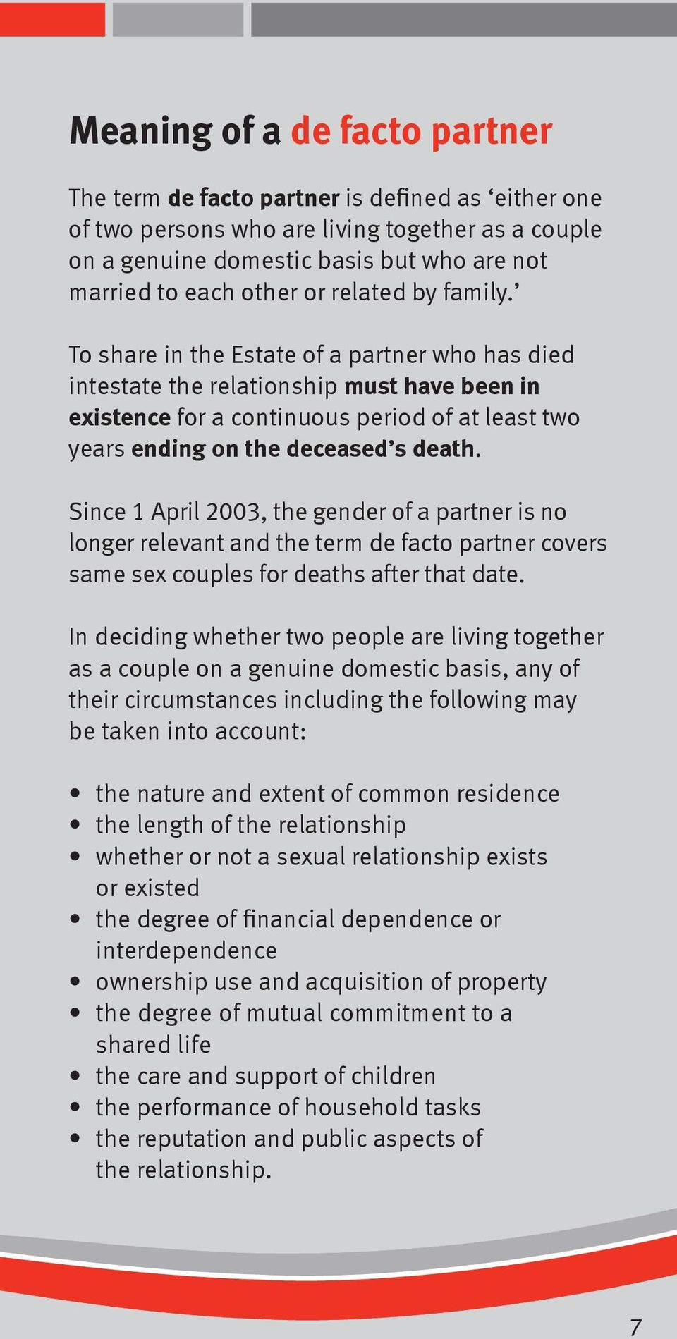 To share in the Estate of a partner who has died intestate the relationship must have been in existence for a continuous period of at least two years ending on the deceased s death.