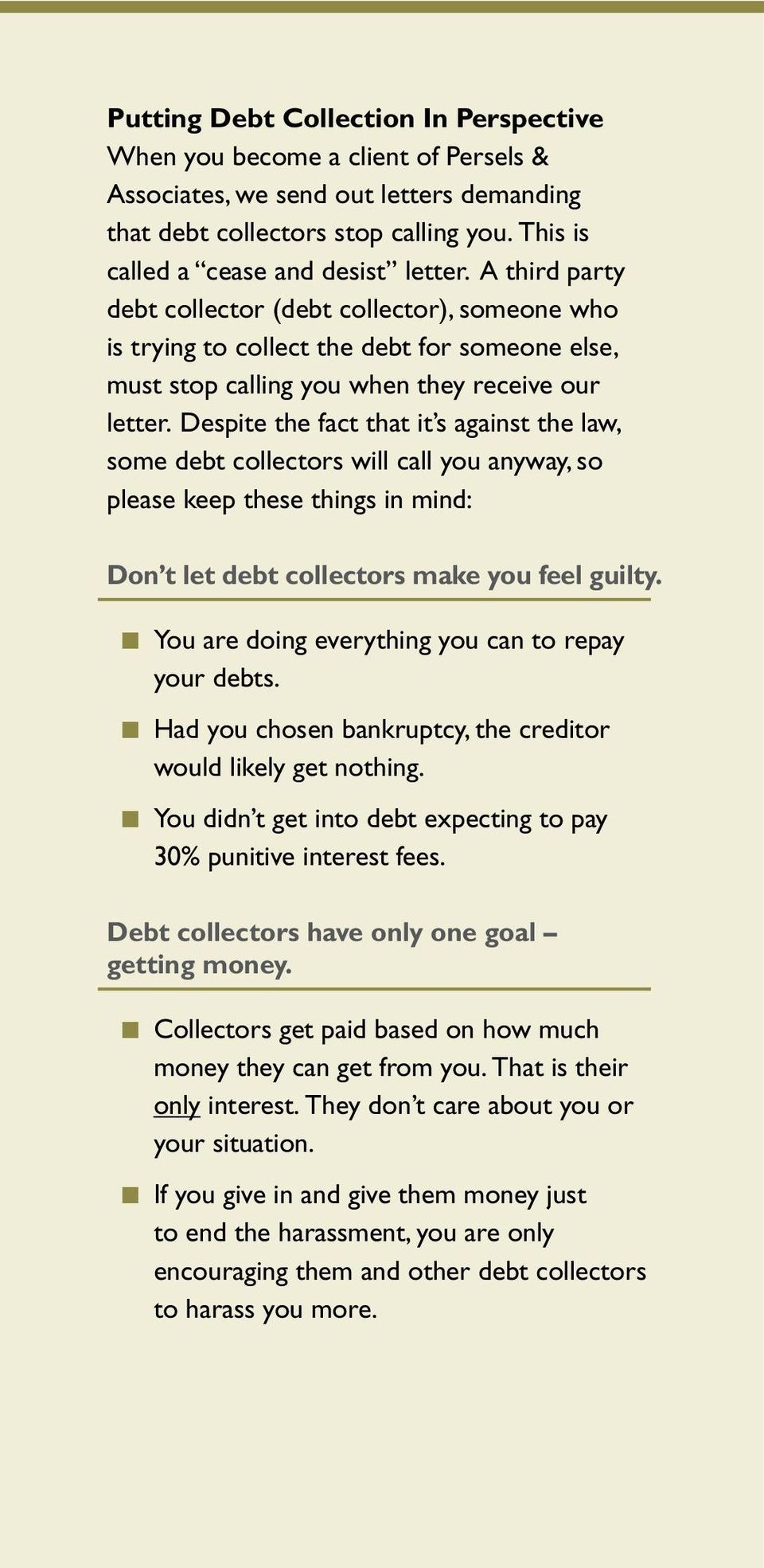 Despite the fact that it s agaist the law, some debt collectors will call you ayway, so please keep these thigs i mid: Do t let debt collectors make you feel guilty.