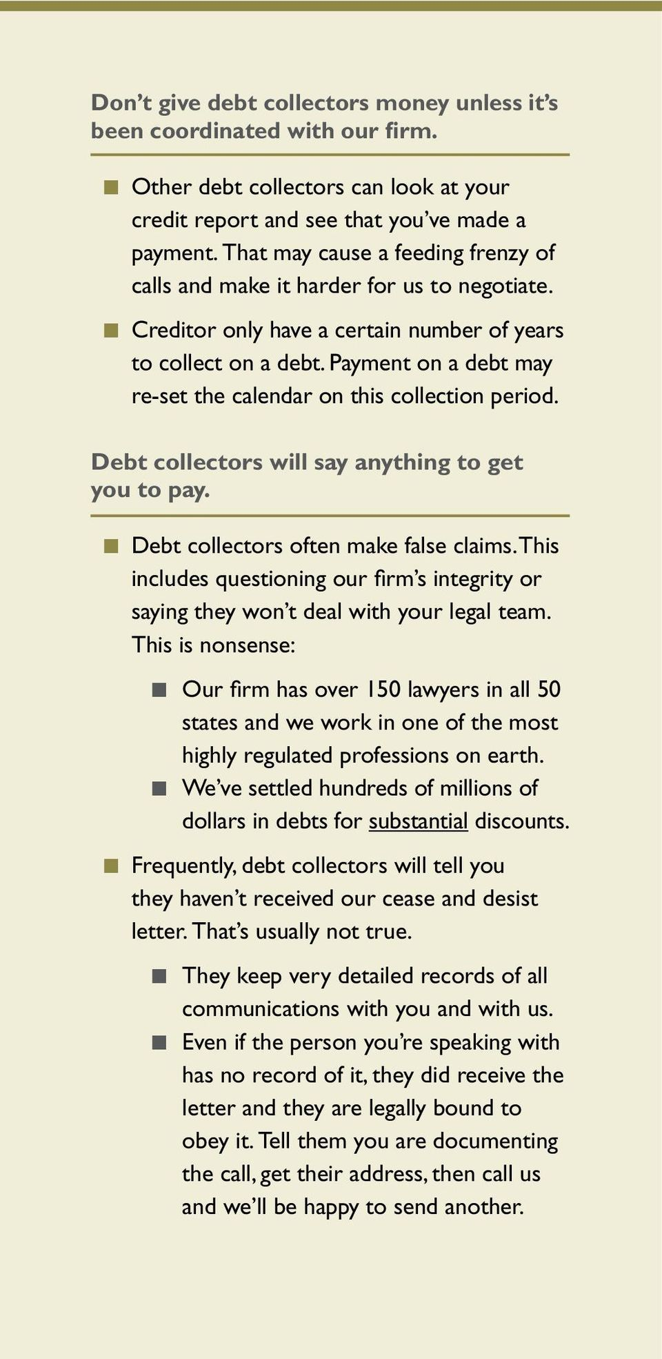 Paymet o a debt may re-set the caledar o this collectio period. Debt collectors will say aythig to get you to pay. Debt collectors ofte make false claims.