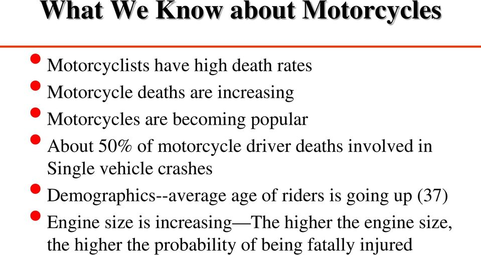 crashes Demographics--average age of riders is going up (37) Engine size is increasing The higher