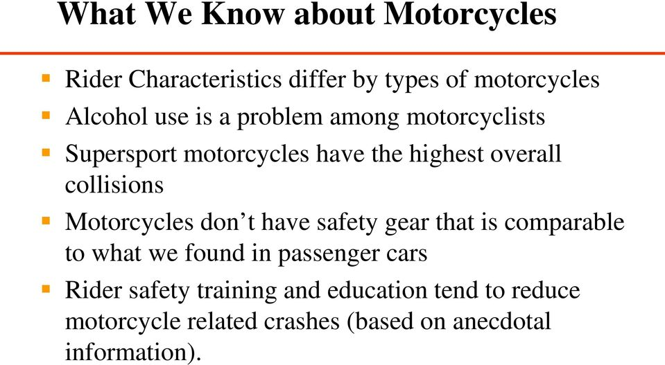 have safety gear that is comparable to what we found in passenger cars Rider safety training and