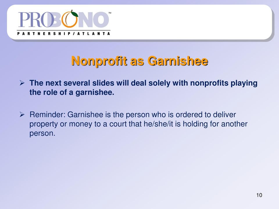Reminder: Garnishee is the person who is ordered to deliver