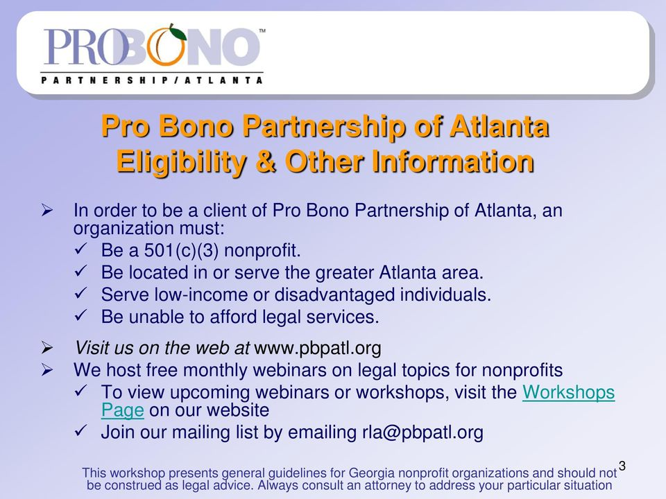 org We host free monthly webinars on legal topics for nonprofits To view upcoming webinars or workshops, visit the Workshops Page on our website Join our mailing list by emailing