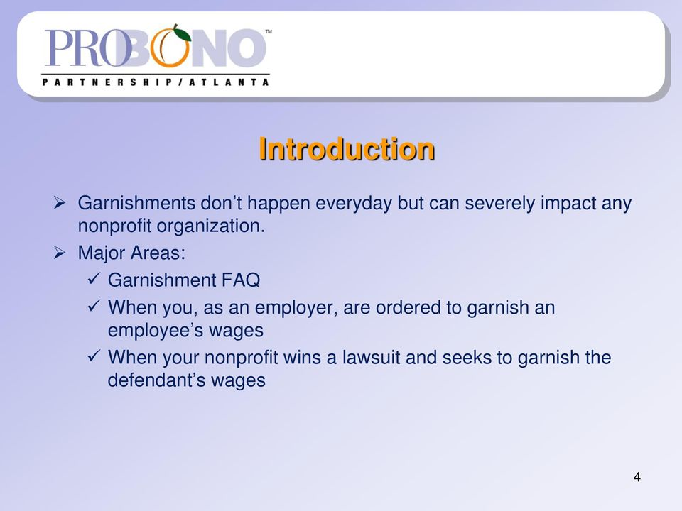 Major Areas: Garnishment FAQ When you, as an employer, are ordered to