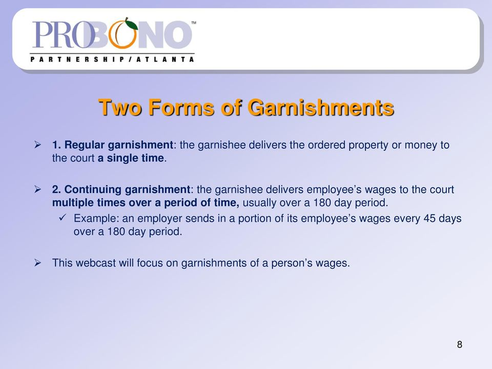 Continuing garnishment: the garnishee delivers employee s wages to the court multiple times over a period of